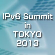 IPv6 Summit in TOKYO 2013