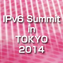 IPv6 Summit in TOKYO 2014