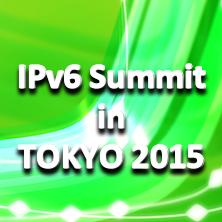 IPv6 Summit in TOKYO 2015