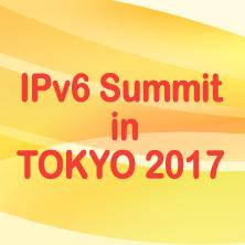 IPv6 Summit in TOKYO 2017 ~ ここまで来たIPv6! ~